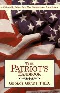 Patriots Handbook: A Citizenship Primer for a New Generation of Americans - George E. Grant ...
