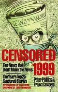 Censored 1999 The News That Didn't Make the News, the Year's Top 25 Censored Stories