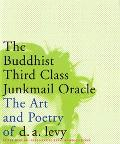 Buddhist Third Class Junkmail Oracle The Selected Poetry & Art of D.A. Levy