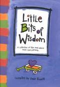 Little Bits of Wisdom A Collection of Tips and Advice from Real Parents