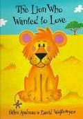 Lion Who Wanted to Love - Giles Andreae