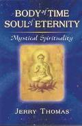 Body of Time, Soul of Eternity Mystical Spirituality