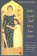 And a Sword Shall Pierce Your Heart Moving from Despair to Meaning After the Death of a Child