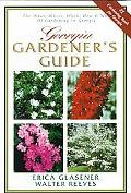 Georgia Gardener's Guide The What, Where, When, How & Why of Gardening in Georgia