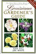 Louisiana Gardener's Guide The What, Where, When, How & Why of Gardening in Louisiana