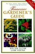 Tennessee Gardener's Guide The What, Where, When, How & Why of Gardening in Tennessee