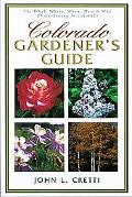Colorado Gardener's Guide The What, Where, When, How & Why of Gardening in Colorado