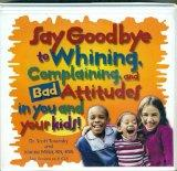 Say Goodbye to Whining, Complaining, and Bad Attitudes...in You and Your Kids: Live Sessions...