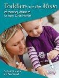 Toddlers on the Move: Parenting Wisdom for Ages 12-36 Months