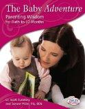 The Baby Adventure - Parenting Wisdom for Birth to 12 Months