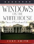 Windows on the White House The Story of Presidential Libraries