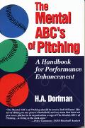 Mental ABC's of Pitching A Handbook for Performance Enhancement