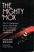 Mighty 'MOX: The 75th Anniversary History of the People, Stories and Events That Made Kmox a...