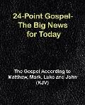 24-Point Gospel - the Big News for Today : The Gospel According to Matthew, Mark, Luke and J...