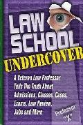 Law School Undercover : A Veteran Law Professor Tells the Truth about Admissions, Classes, C...
