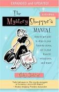 The Mystery Shopper's Manual: How to Get Paid to Shop in Your Favorite Stores, Eat in Your F...