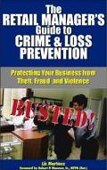 Retail Manager's Guide to Crime and Loss Prevention Protecting Your Business from Theft, Fra...