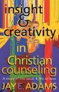 Insight and Creativity in Christian Counseling: A Study of the Usual and the Unique