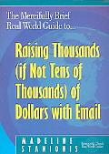 Mercifully Brief, Real World Guide to Raising Thousands (If Not Tens of Thousands) of Dollar...