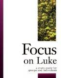 Focus on Luke: A Study Guide for Groups & Individuals (Focus Bible Study Series)