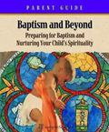 Baptism And Beyond Preparing for Baptism And Nurturing Your Child's Spirituality