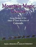 Mountain Magic Cuisine Secret Recipes of the Dude & Guest Ranches of Colorado