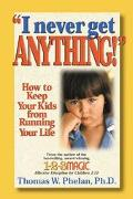 I Never Get Anything! How to Keep Your Kids from Running Your Life
