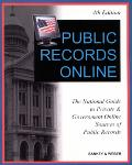 Public Records Online The National Guide to Private & Goverment Online Sources of Public Rec...