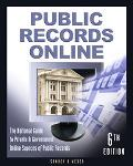 Public Records Online The National Guide to Private & Government Online Sources of Public Re...