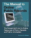 Manual to Online Public Records: The Researcher's Tool to Online Resources of Public Records...