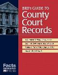 BRB's Guide to County Court Records : A National Resource to Criminal, Civil, and Probate Re...