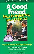 Good Friend How to Make One, How to Be One