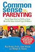 Common Sense Parenting Using Your Head as Well as Your Heart to Raise School-Aged Children
