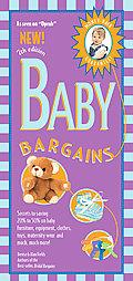 Baby Bargains Secrets to Saving 20% to 50% on Baby Furniture, Equipment, Clothes, Toys, Mate...