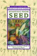 Starting from Seed The Natural Gardener's Guide to Propagating Plants