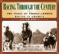 Racing Through the Century The Story of Thoroughbred Racing in America