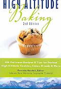High Altitude Baking 200 Delicious Recipes & Tips for Great Cookies, Cakes, Breads & More