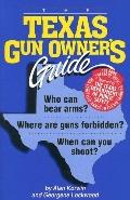 The Texas Gun Owner's Guide: Who Can Bear Arms? Where Are Guns Forbidden? When Can You Shoot...