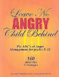 Leave No Angry Child behind: The ABC's of Anger Management for Grades K-12: 160 Quick Tips a...