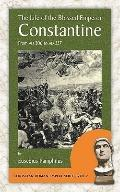 The Life of the Blessed Emperor Constantine: From AD 306 to 337 (Christian Roman Empire Seri...