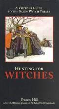 Hunting for Witches A Visitor's Guide to the Salem Witch Trials