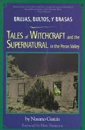 Brujas, Bultos Y Brasas Tales of Witchcraft and the Supernatural in the Pecos Valley