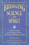 Bridging Science and Spirit Common Elements in David Bohm's Physics, the Perennial Philosoph...
