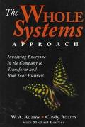 The Whole Systems Approach: Involving Everyone in the Company to Transform and Run Your Busi...