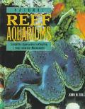 Natural Reef Aquariums Simplified Approaches to Creating Living Saltwater Microcosms