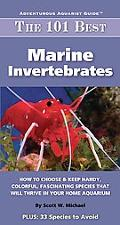 The 101 Best Marine Invertebrates: How to Choose and Keep Hardy, Brilliant, Fascinating Spec...