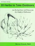 20 Herbs to Take Outdoors An Herbal First Aid Primer for the Outdoor Enthusiast