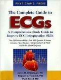 The Complete Guide to ECGs: A Comprehensive Study Guide to Improve ECG Interpretation Skills...