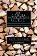 Good Woodcutter's Guide Chain Saws, Woodlots, and Portable Sawmills