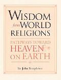 Wisdom from World Religions Pathways Toward Heaven on Earth